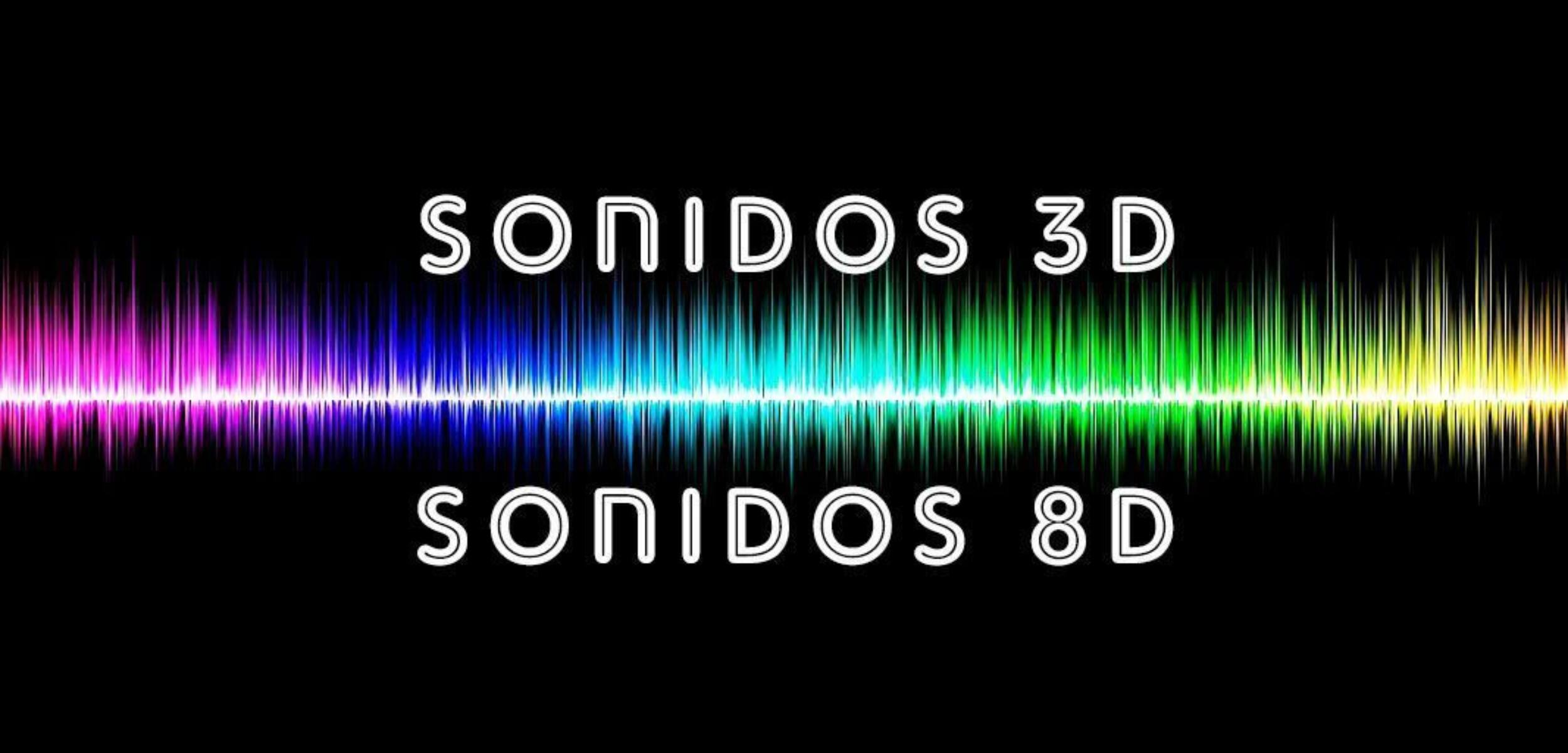 Sonidos en 3D Y 8D